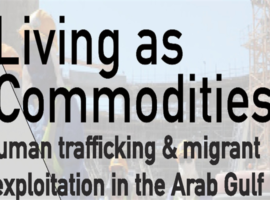 "EVENT SUMMARY: ""Living as Commodities: Human trafficking and migrant exploitation in the Arab Gulf"""