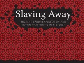 Slaving Away: Migrant Labor Exploitation and Human Trafficking in the Gulf