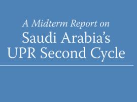A Midterm Report on Saudi Arabia's UPR Second Cycle: Analyzing Saudi Arabia's Refusal to Reform