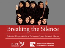 Breaking the Silence: Bahraini Women Political Prisoners Expose Systemic Abuses